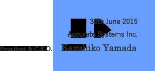 30th June, 2015 Accurate Inc. President & C.E.O. Kazuhiko Yamada